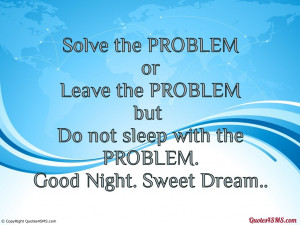Dream Sleep Quotes Do not sleep with the problem.