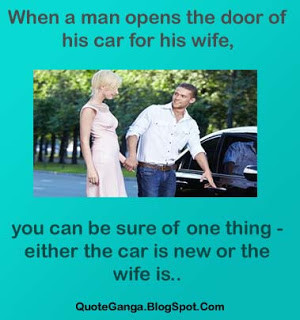 When a man opens the door of his car for his wife, you can be sure of ...