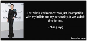 ... my beliefs and my personality. It was a dark time for me. - Zhang Ziyi