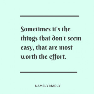 Quotes for Life - Sometimes it's the things that don't seem easy, that ...