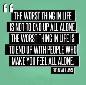 ... in life is not to end up all alone the worst thing in life is to end