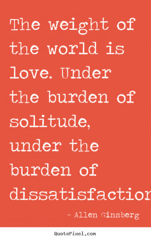 ... the burden of solitude, under.. Allen Ginsberg popular love quotes