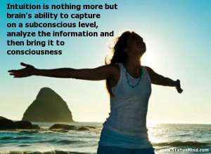 Intuition is nothing more but brain's ability to capture on a ...