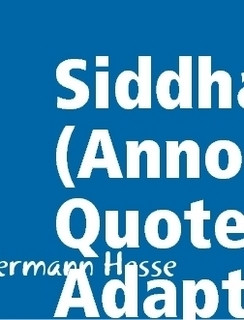 Siddhartha (Annotated, Quotes, Adaptations)