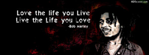 Love the life you live, Live the life you love. (Bob Marley)