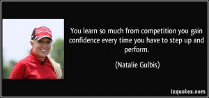 ... every time you have to step up and perform. - Natalie Gulbis