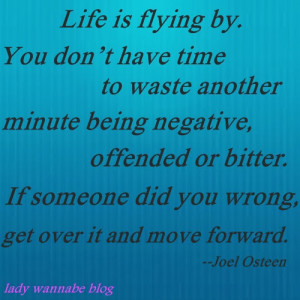 Life Is Flying By... Get Over It & Move Forward