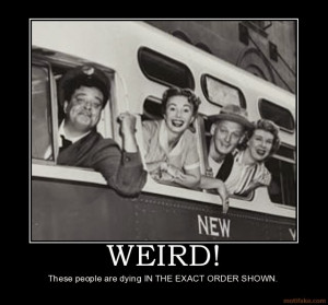 Jackie Gleason Meme Weird!_these_people_are_dying_ ...