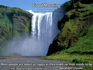 ... are about as happy as they make up their minds to be ~ Good Day Quote