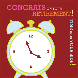 """Congrats On Your Retirement! Time Is On Your Side """""""