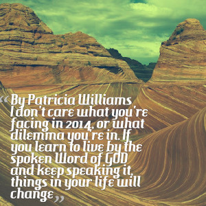 Quotes Picture: by patricia williams i don't care what you're facing ...