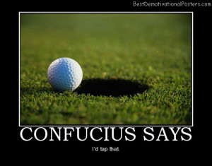 confucius-says-ball-hole-golf-best-demotivational-posters