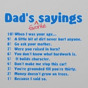 Father Quote: Dad's favorite sayings 10) When I was...