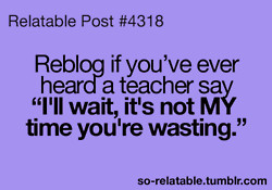 true teacher i can relate so true teen quotes relatable so relatable