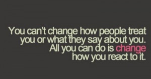 Savvy Quote : You Can't Change How People Treat You…