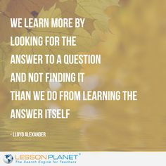 We learn more by looking for the answer to a question and not finding ...