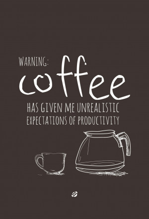 Coffee has given me unrealistic expectations of #productivity #coffee ...