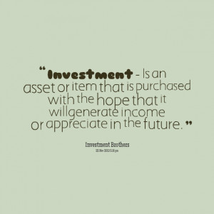 Quotes Picture: investment is an beeeeeepet or item that is purchased ...