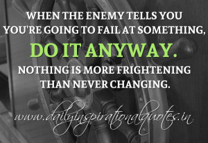 When the enemy tells you you're going to fail at something, do it ...