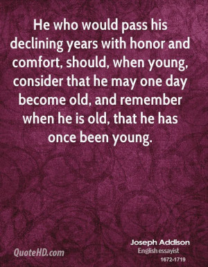 He who would pass his declining years with honor and comfort, should ...