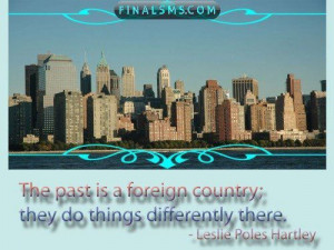 The past is a foreign country : they do things differently there ...