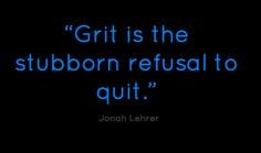 """Grit is the stubborn refusal to quit."""" More"""