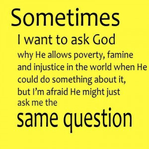Sometimes i want to ask god