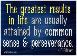The greatest results in life are usually attained by common sense and ...