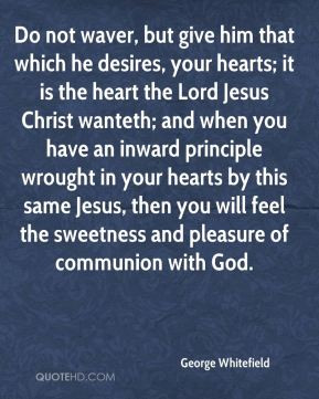 George Whitefield - Do not waver, but give him that which he desires ...
