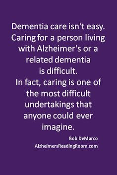 Dementia care isn't easy. For us, it is the challenge of a lifetime ...