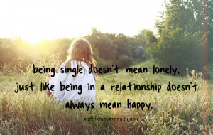 Being single doesn't always mean lonely, just like being in a ...