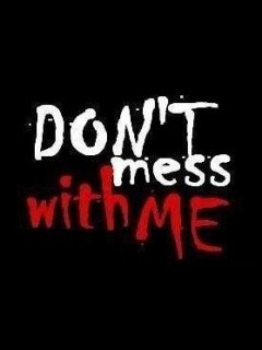 Dont Mess With Me Wallpaper 240x320 black, dont, mess, with, me, red ...