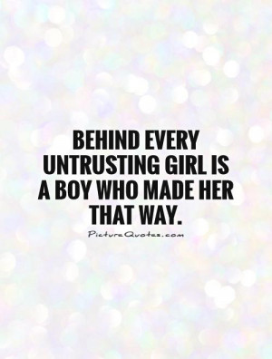 Behind every untrusting girl is a boy who made her that way Picture ...
