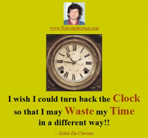 Quotes by Zahid Zia Cheema - Turn back the clock and waste time in a ...