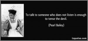 To talk to someone who does not listen is enough to tense the devil ...