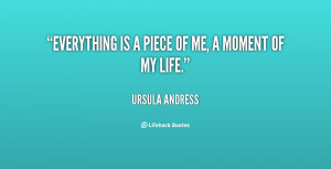 quote-Ursula-Andress-everything-is-a-piece-of-me-a-60398.png