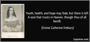 Youth, health, and hope may fade, but there is left A soul that trusts ...