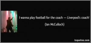 wanna play football for the coach — Liverpool's coach! - Ian ...