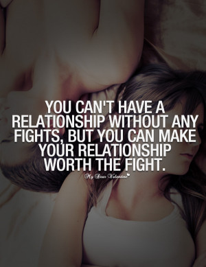 Amazing Love Quotes - You can't have a relationship without any fights