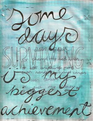 Some days surviving is my biggest achievement.