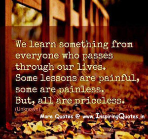 ... , Some lessons are painful, some are painless. But all are priceless