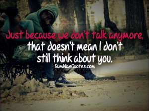 SumNan Quotes - Relatable Quotes Just because we don't talk anymore it ...