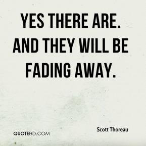 Scott Thoreau - Yes there are. And they will be fading away.