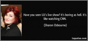 Have you seen U2's live show? It's boring as hell. It's like watching ...