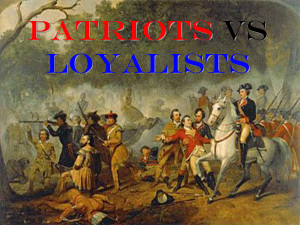 PowerPoint Presentation - PATRIOTS VS LOYALISTS