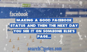 Making a good Facebook status and then the next day you see it on ...