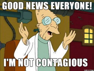 Good News Everyone! I'm not contagious