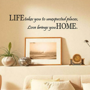 Life Takes You Unexpected Places Love Brings You HOME Saying Quote ...