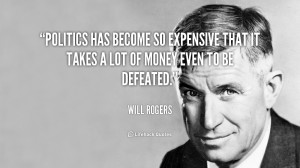 quote-Will-Rogers-politics-has-become-so-expensive-that-it-40300.png