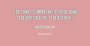 do think it's important, if you're going to be very creative, to be ...